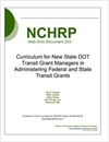 Curriculum for New State DOT Transit Grant Managers in Administering Federal and State Transit Grants