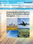 NextGen for Airports, Volume I: Understanding the Airport's Role in Performance-Based Navigation: Resource Guide